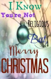 I Know You're Not Religious  but Merry Christmas by Archanted