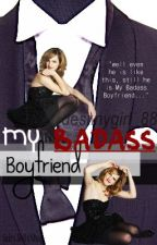 My Badass Boyfriend by DestinyGirl_88