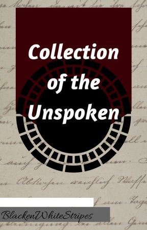 Collection of the Unspoken by BlackenWhiteStripes