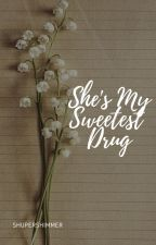 She's My Sweetest Drug by ShuperShimmer