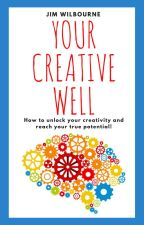 Your Creative Well (How to Unlock Your Creativity and Reach Your True Potential) by jjwilbourne