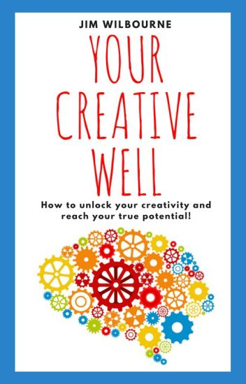 Your Creative Well (How to Unlock Your Creativity and Reach Your True Potential)