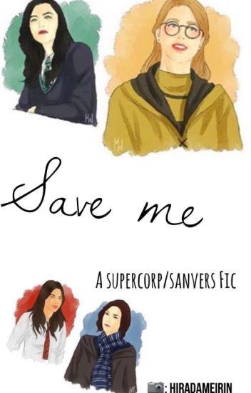 Save Me | A Supercorp/Sanvers Fic - lesbianshipscentral