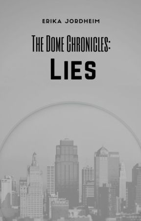The Dome Chronicles Book One: Lies by musiclover4life2356