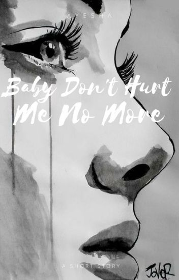 Baby Dont Hurt Me No More Am Besties Wattpad