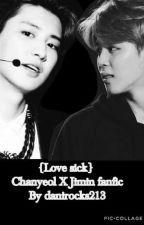 Love sick [Chanyeol X Jimin] by JiHopesAngel