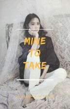 Mine To Take by OhYoona94