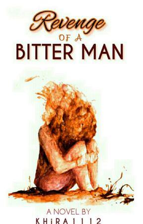 Revenge Of A Bitter Man by Khira1112