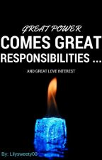 GREAT POWER COMES GREAT RESPONSIBILITIES . . . AND GREAT LOVE INTERESTS by Lillysweety00