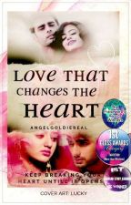 ✓ Love - That Changes The Heart ✓ ( Short Story )  [ Completed ] by AngelGoldieReal
