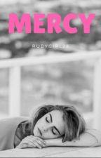 Mercy[BEING REWRITTEN] by Rubygirl28