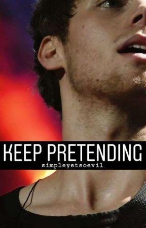 Keep Pretending || l.h. by simpleyetsoevil