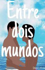 ENTRE DOIS MUNDOS Livro1 by EsdrasDaniel3