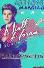 Arranged Marriage kay NIALL HORAN?! (On-Hold) by TheIronPhantomHeart