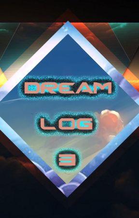 Dream Log 3 by LucidDreamer777