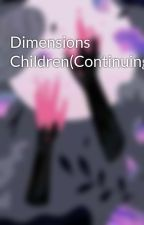 Dimensions Children(Continuing) by Gamingerve31