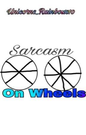 Sarcasm on Wheels by Unicorns_Rainbows10