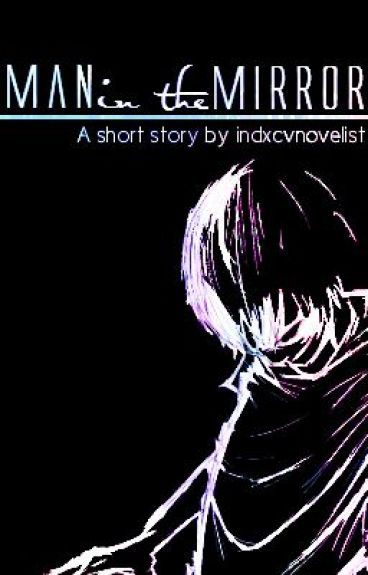 Man in the Mirror - A Short Story by indxcvnovelist