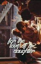 for the love of a daughter |+jailey| by kylieszquad