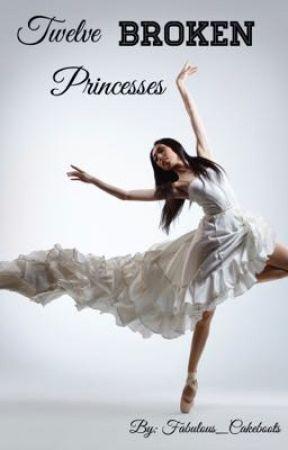 Twelve Broken Princesses by Fabulous_Cakeboots