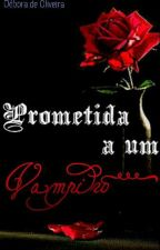 Prometida a Um Vampiro by DeboraOliveira117