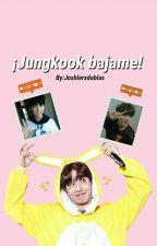 ¡Jungkook Bajame! by joshlerxdoblas
