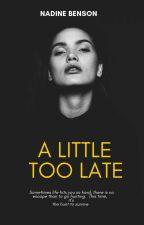A Little Too Late (ALTL) by DearWhyte