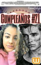 ¡Cumpleaños #21! [MG Y Tú]  by RooseOrtega
