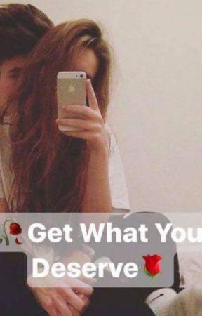 Get What You Deserve | Chriseva by chrisevafanfics