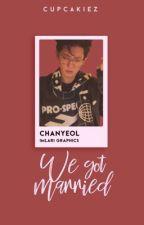 We Got Married! (EXO Chanyeol x Reader) by cupcakiez