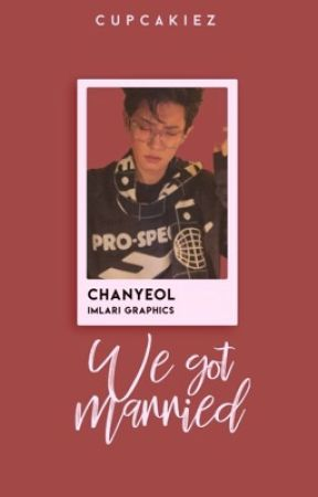 We Got Married! (EXO Chanyeol x Reader) by cupcakiez