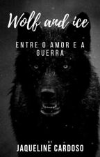 Wolf and Ice _ Entre o Amor e a Guerra by JaquelineCardoso5
