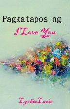 Pagkatapos ng I Love You [One Shot] by lycheelaoie