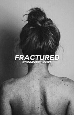 Fractured  by stunningstilinski