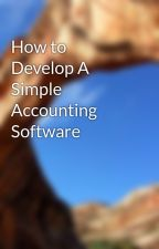 How to Develop A Simple Accounting Software by dcartford