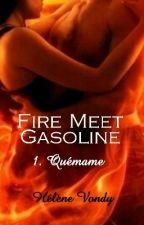 Fire Meet Gasoline - Quémame (CANCELADA) by HlneFerrereArango