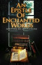 An Epistle Of Enchanted Words by MysticDusk