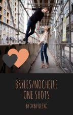Bryles/Nochelle One Shots by XxBrylesXx