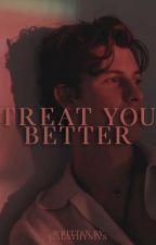 Treat you better ➳ Shawn Mendes [1] ✓ by badassjones
