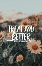 Treat you better ➳ Shawn Mendes [1] ✓ by starsnwishes