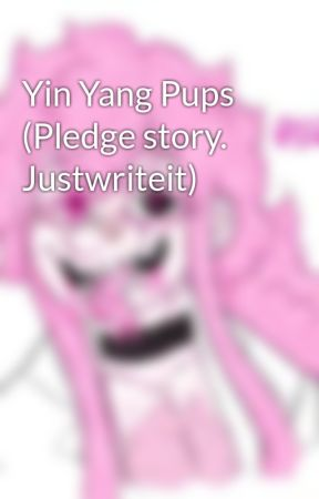Yin Yang Pups (Pledge story. Justwriteit) by FuzzysoulYT