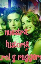 Nuestra Historia Karol Y Ruggero by FandekarolSevilla1