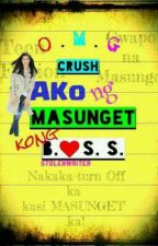 O M G! CRUSH ako ng MASUNGET kong BOSS! by StolenWriter