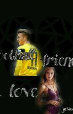 FOOTBALL, FRIENDS & LOVE by jesica_Reus11