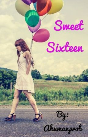 Sweet Sixteen by Ahumanprob