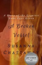 A Broken Vessel - A Story of the Greatest Love Ever Given by SunnyTreasures