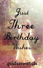 Just Three Birthday Wishes by goldenwatch