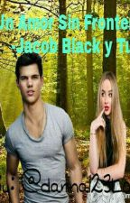 Un amor sin fronteras Jacob Black y tu by dvpr123