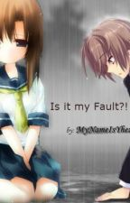 Is It My Fault? (ON GOING) by Chii_Chaii