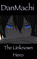 DanMachi: The Unknown Hero by YatoDragneel